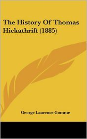 The History of Thomas Hickathrift (1885) - George Laurence Gomme (Editor)