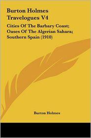 Burton Holmes Travelogues V4: Cities Of The Barbary Coast; Oases Of The Algerian Sahara; Southern Spain (1910) - Burton Holmes