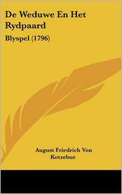 De Weduwe En Het Rydpaard: Blyspel (1796) - August Friedrich Von Kotzebue