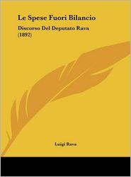 Le Spese Fuori Bilancio: Discorso Del Deputato Rava (1892) - Luigi Rava