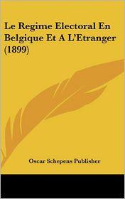 Le Regime Electoral En Belgique Et A L'Etranger (1899) - Oscar Schepens Publisher