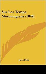 Sur Les Temps Merovingiens (1842)