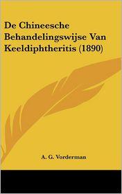 De Chineesche Behandelingswijse Van Keeldiphtheritis (1890) - A.G. Vorderman