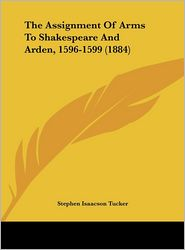 The Assignment of Arms to Shakespeare and Arden, 1596-1599 (1884) - Stephen Isaacson Tucker