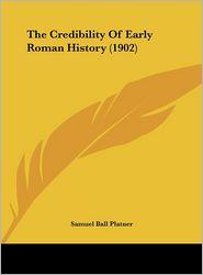 The Credibility Of Early Roman History (1902) - Samuel Ball Platner