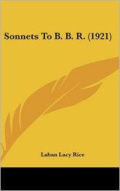 Sonnets To B.B.R. (1921) - Laban Lacy Rice