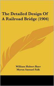 The Detailed Design Of A Railroad Bridge (1904) - William Hubert Burr, Myron Samuel Falk