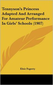 Tennyson's Princess Adapted And Arranged For Amateur Performance In Girls' Schools (1907) - Elsie Fogerty