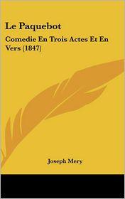 Le Paquebot: Comedie En Trois Actes Et En Vers (1847) - Joseph Mery