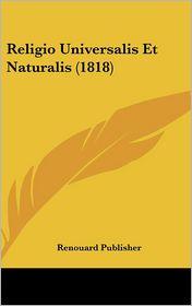 Religio Universalis Et Naturalis (1818) - Renouard Publisher