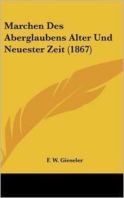 Marchen Des Aberglaubens Alter Und Neuester Zeit (1867) - F.W. Gieseler