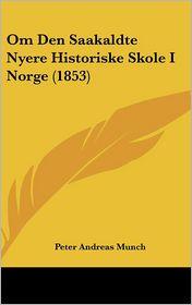 Om Den Saakaldte Nyere Historiske Skole I Norge (1853) - Peter Andreas Munch