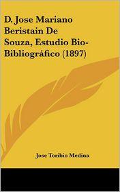 D. Jose Mariano Beristain De Souza, Estudio Bio-Bibliogr fico (1897) - Jose Toribio Medina