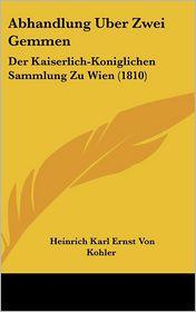 Abhandlung Uber Zwei Gemmen: Der Kaiserlich-Koniglichen Sammlung Zu Wien (1810) - Heinrich Karl Ernst Von Kohler