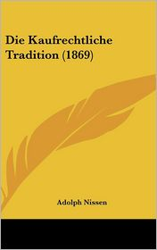 Die Kaufrechtliche Tradition (1869) - Adolph Nissen