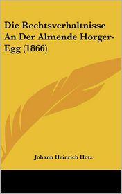 Die Rechtsverhaltnisse an Der Almende Horger-Egg (1866)