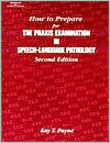 How to Prepare for the Praxis Examination in Speech-Language Pathology - Kay T. Payne