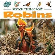 Robins: Watch Them Grow - Heather C. Hudak
