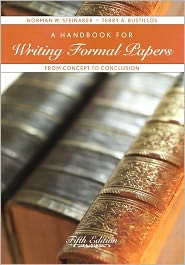 A Handbook for Writing Formal Papers: From Concept to Conclusion - Norman W. Steinaker, Terry A. Bustillos