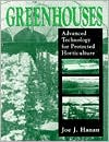 Greenhouses: Advanced Technology for Protected Horticulture - Joe J. Hanan