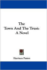 Town and the Trust - Harrison Patten