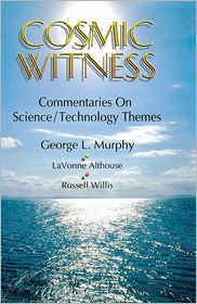 Cosmic Witness: Commentaries on Science-Technology Themes - George L. Murphy, With Lavonne Althouse, With Russell E. Willis