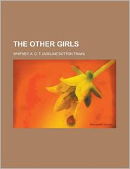 The Other Girls - Adeline Dutton Whitney, A. D. T. Whitney