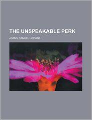 The Unspeakable Perk - Samuel Hopkins Adams