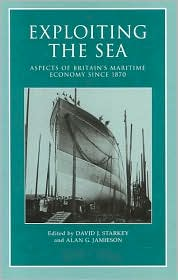 Exploiting the Sea: Aspects of Britain's Maritime Economy Since 1870