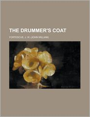 The Drummer's Coat - J.W. Fortescue