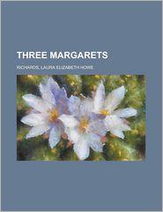 Three Margarets - Laura Elizabeth Howe Richards