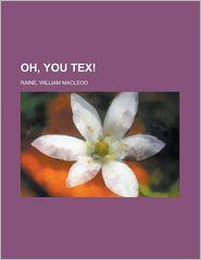 Oh, You Tex! - William MacLeod Raine