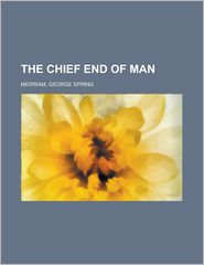 The Chief End of Man - George Spring Merriam