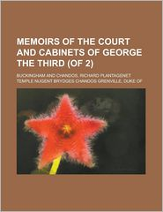 Memoirs of the Court and Cabinets of George The - Richard Buckingham And Chandos