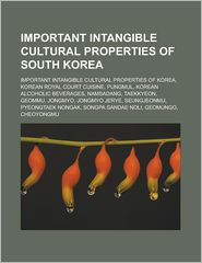 Important Intangible Cultural Properties of South Korea: Important Intangible Cultural Properties of Korea, Korean Royal Court Cuisine, Pungmul, Korea - Source Wikipedia, LLC Books (Editor)