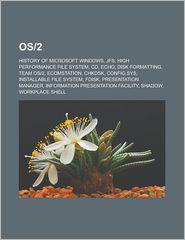 OS/2: History of Microsoft Windows, Jfs, High Performance File System, CD, Echo, Disk Formatting, Team OS/2, Ecomstation, Ch - Source Wikipedia, LLC Books (Editor)