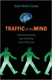 Traffic of the Mind: Determining & Acting Upon the Driving Forces of Our Lives