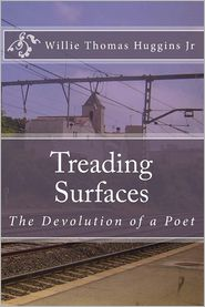 Treading Surfaces: The Devolution of a Poet - Willie Thomas Huggins