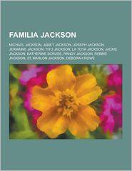 Familia Jackson: Michael Jackson, Janet Jackson, Joseph Jackson, Jermaine Jackson, Tito Jackson, La Toya Jackson, Jackie Jackson, Kathe - Fuente Wikipedia