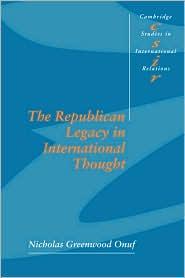 The Republican Legacy in International Thought - Nicholas Greenwood Onuf