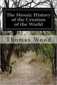 The Mosaic History of the Creation of the World - Thomas Wood