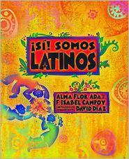 Si! Somos Latinos: Yes! We Are Latinos - Alma Flor Ada, F. Isabel Campoy, Alma Flor Campoy Ada