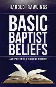Basic Baptist Beliefs: An Exposition of Key Biblical Doctrines