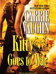 Kitty Goes to War (Kitty Norville Series #8) - Carrie Vaughn, Narrated by Marguerite Gavin