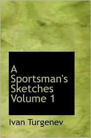 A Sportsman's Sketches Volume 1 - Ivan Turgenev