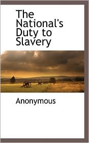The National's Duty To Slavery - . Anonymous