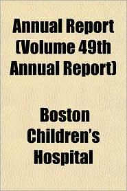 Annual Report (Volume 49th Annual Report) - Boston Children's Hospital