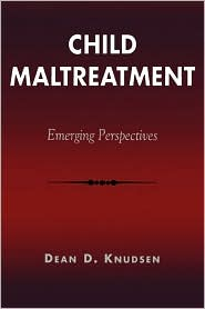 Child Maltreatment: Emerging Perspectives (Reynolds Series in Sociology)