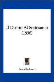 Il Diritto Al Sottosuolo (1898) - Arnaldo Lucci