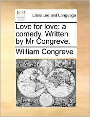 Love for Love: A Comedy. Written by MR Congreve.